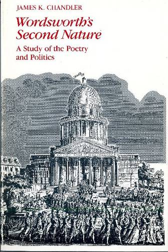 Wordsworth's Second Nature: A Study of the Poetry and the Politics (Paperback)