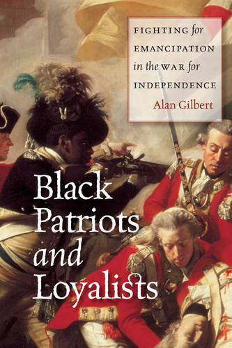Black Patriots and Loyalists: Fighting for Emancipation in the War for Independence (Paperback)