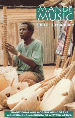 Mande Music: Traditional and Modern Music of the Maninka and Mandinka of Western Africa - Chicago Studies in Ethnomusicology (Paperback)