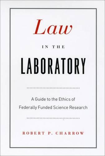Law in the Laboratory: A Guide to the Ethics of Federally Funded Science Research (Hardback)