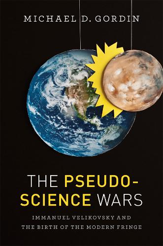 The Pseudoscience Wars: Immanuel Velikovsky and the Birth of the Modern Fringe (Paperback)