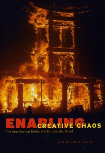 Enabling Creative Chaos: The Organization Behind the Burning Man Event (Hardback)