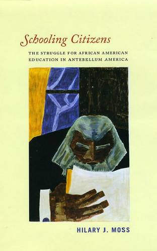 Schooling Citizens: The Struggle for African American Education in Antebellum America (Paperback)