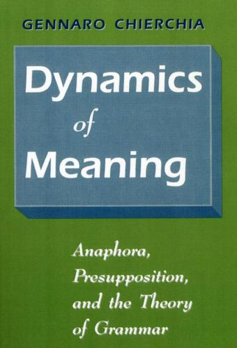 Dynamics of Meaning: Anaphora, Presupposition and the Theory of Grammar (Hardback)