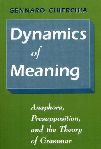 Dynamics of Meaning: Anaphora, Presupposition and the Theory of Grammar (Paperback)