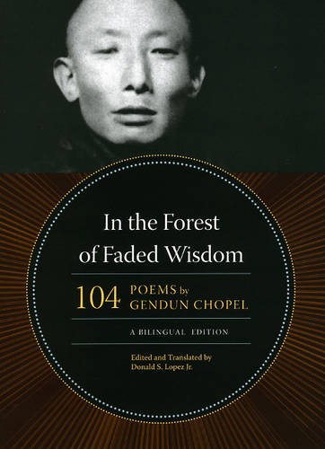 In the Forest of Faded Wisdom: 104 Poems by Gendun Chopel, a Bilingual Edition - Buddhism and Modernity (Hardback)