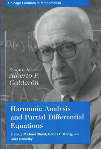 Harmonic Analysis and Partial Differential Equations Essays in Honor of Alberto P Calderon: Essays in Honor of Alberto P.Calderon - Chicago Lectures in Mathematics (Paperback)