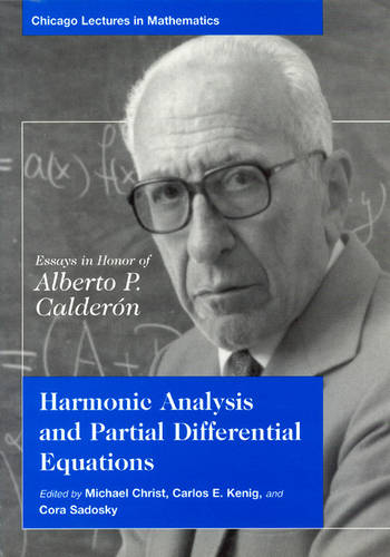 Harmonic Analysis and Partial Differential Equations: Essays in Honor of Alberto Calderon - Chicago Lectures in Mathematics (Hardback)