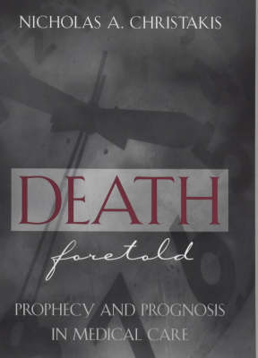 Death Foretold: Prophecy and Prognosis in Medical Care (Hardback)