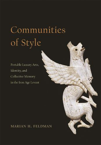 Communities of Style: Portable Luxury Arts, Identity, and Collective Memory in the Iron Age Levant (Hardback)