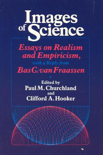 Images of Science: Essays on Realism and Empiricism with Replies from Bas C.Van Frassen (Paperback)