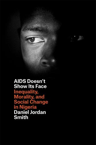 AIDS Doesn't Show its Face: Inequality, Morality, and Social Change in Nigeria (Paperback)