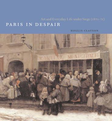 Paris in Despair: Art and Everday Life Under Siege (1870-1871) (Hardback)