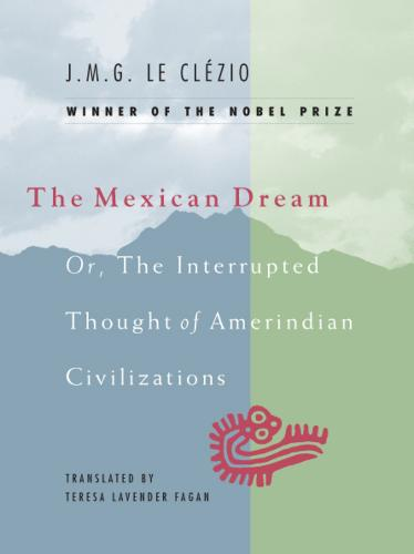 The Mexican Dream: Or, the Interrupted Thought of Amerindian Civilizations (Hardback)