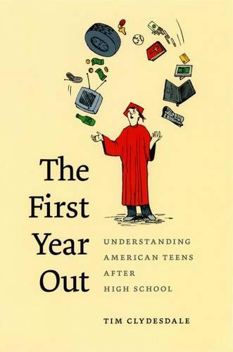 The First Year Out: Understanding American Teens After High School - Morality and Society Series (Hardback)