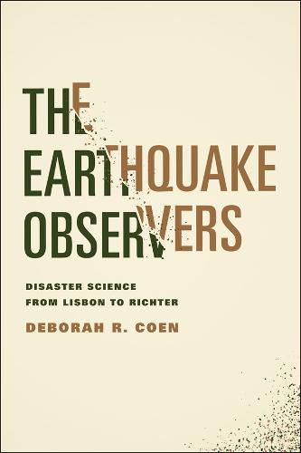 The Earthquake Observers: Disaster Science from Lisbon to Richter (Hardback)