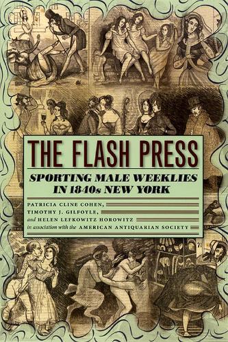 The Flash Press: Sporting Male Weeklies in 1840s New York - Historical Studies of Urban America (Paperback)