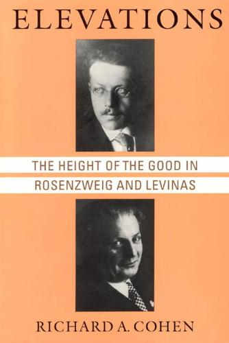 Elevations: Height of the Good in Rosenzweig and Levinas - Chicago Studies in the History of Judaism (Hardback)