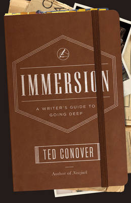 Immersion: A Writer's Guide to Going Deep - Chicago Guides to Writing, Editing and Publishing (Paperback)