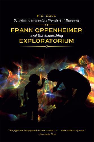 Something Incredibly Wonderful Happens: Frank Oppenheimer and His Astonishing Exploratorium (Paperback)