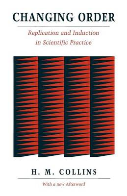 Changing Order: Replication and Induction in Scientific Practice (Paperback)