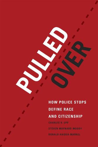 Pulled Over: How Police Stops Define Race and Citizenship - Chicago Series in Law and Society (Hardback)
