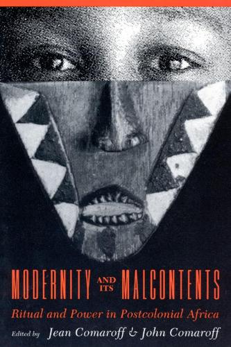 Modernity and Its Malcontents: Ritual and Power in Postcolonial Africa (Hardback)