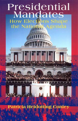Presidential Mandates: How Elections Shape the National Agenda - American Politics & Political Economy S. (Paperback)