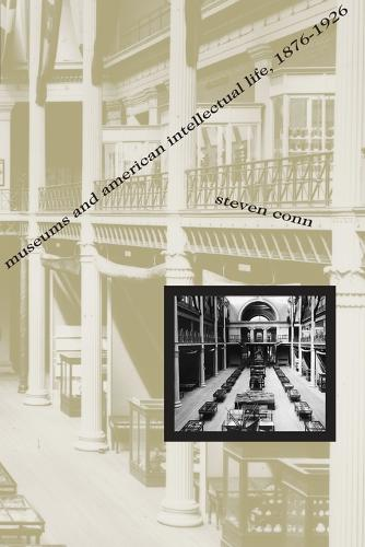 Museums and American Intellectual Life, 1876-1926 (Paperback)