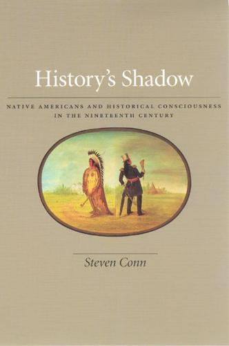 History's Shadow: Native Americans and Historical Consciousness in the Nineteenth Century (Paperback)