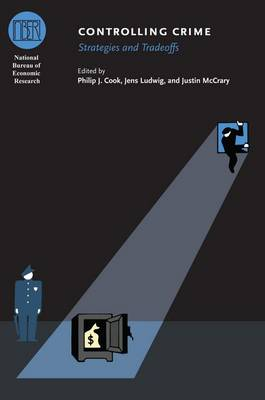 Controlling Crime: Strategies and Tradeoffs - (NBER) National Bureau of Economic Research Conference Reports (CHUP) (Hardback)