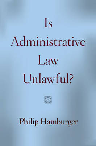 Is Administrative Law Unlawful? (Hardback)