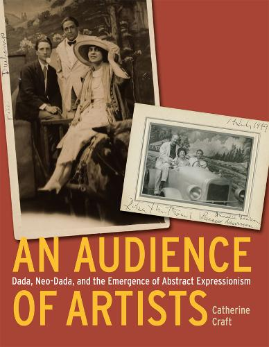 An Audience of Artists: Dada, Neo-Dada, and the Emergence of Abstract Expressionism (Hardback)