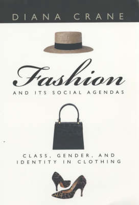 Fashion and Its Social Agendas: Class, Gender and Identity in Clothing (Paperback)