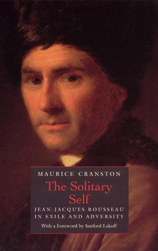 The Solitary Self: Jean-Jacques Rousseau in Exile and Adversity (Hardback)