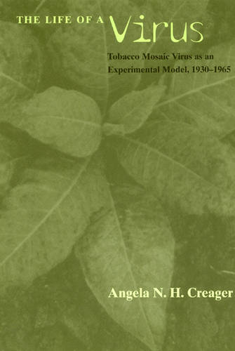 The Life of a Virus: Tobacco Mosaic Virus as an Experimental Model, 1930-1965 (Paperback)