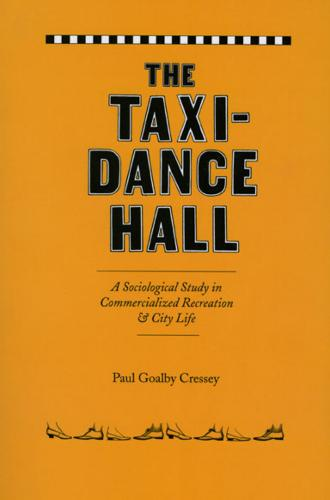 The Taxi-dance Hall: A Sociological Study in Commercialized Recreation and City Life (Paperback)