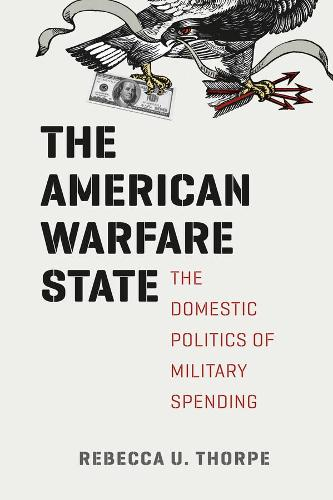 The American Warfare State: The Domestic Politics of Military Spending (Hardback)
