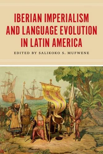 Iberian Imperialism and Language Evolution in Latin America (Hardback)