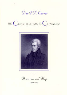 The Constitution in Congress: Democrats and Whigs, 1829-1861 (Hardback)