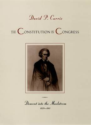 The Constitution in Congress: Descent into the Maelstrom, 1829-1861 (Hardback)