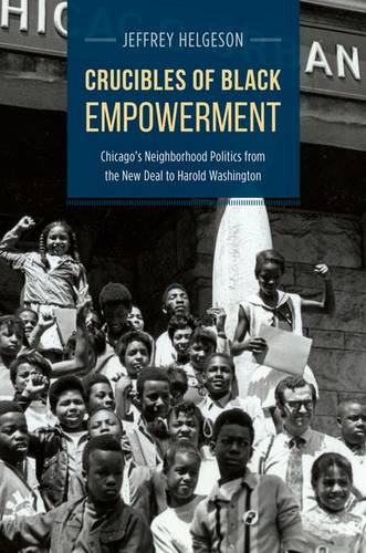 Crucibles of Black Empowerment: Chicago's Neighborhood Politics from the New Deal to Harold Washington - Historical Studies of Urban America (Hardback)
