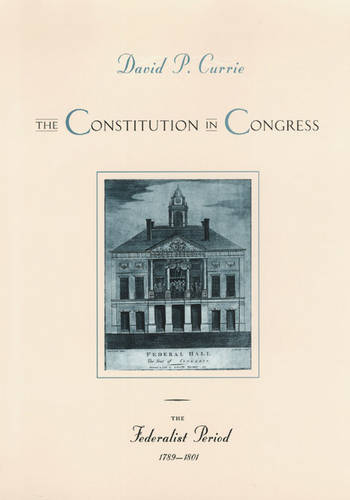 The Constitution in Congress: Federalist Period 1789-1801 (Paperback)