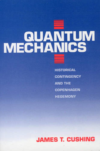 Quantum Mechanics: Historical Contingency and the Copenhagen Hegemony - Science & Its Conceptual Foundations S. (Paperback)