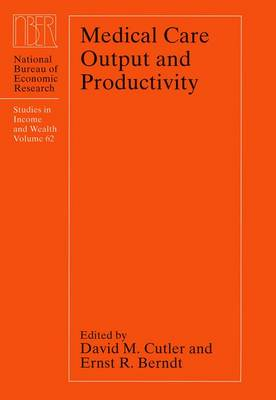 Medical Care Output and Productivity - NBER - Studies in Income and Wealth                    (CHUP) (Hardback)