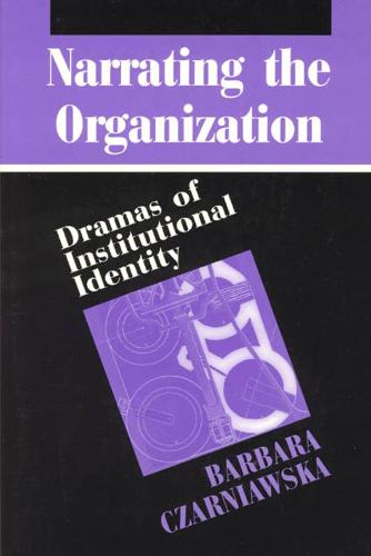 Narrating the Organization: Dramas of Institutional Identity - New Practices of Inquiry S. (Hardback)