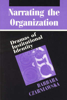 Narrating the Organization: Dramas of Institutional Identity - New Practices of Inquiry S. (Paperback)