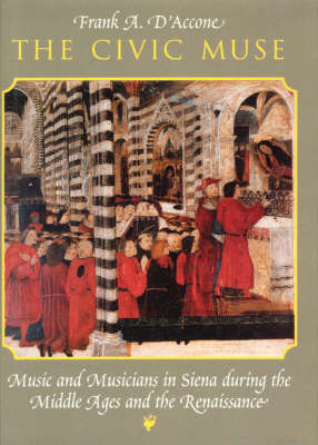 The Civic Muse: Music and Musicians in Siena During the Middle Ages and the Renaissance (Hardback)