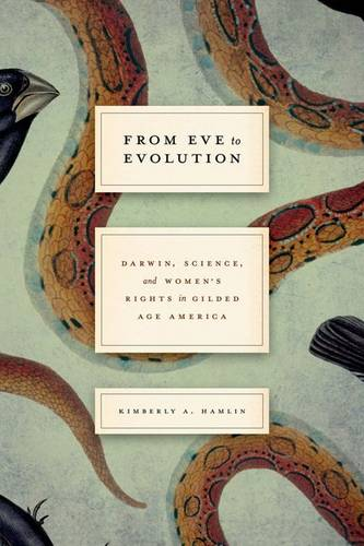 From Eve to Evolution: Darwin, Science, and Women's Rights in Gilded Age America (Hardback)