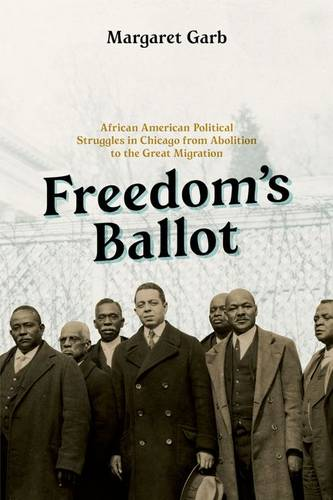 Freedom's Ballot: African American Political Struggles in Chicago from Abolition to the Great Migration (Hardback)
